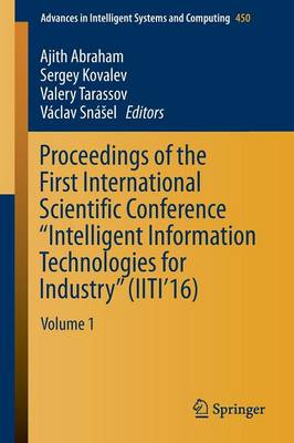 "Proceedings of the First International Scientific Conference ""Intelligent Information Technologies for Industry"" (IITI'16): Volume 1 - Advances in Intelligent Systems and Computing 450 (Paperback)"