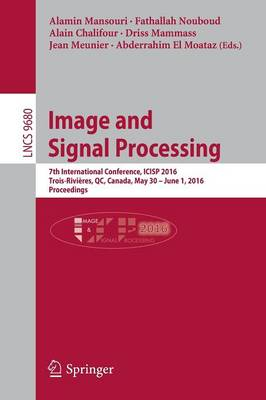Image and Signal Processing: 7th International Conference, ICISP 2016, Trois-Rivieres, QC, Canada, May 30 - June 1, 2016, Proceedings - Image Processing, Computer Vision, Pattern Recognition, and Graphics 9680 (Paperback)