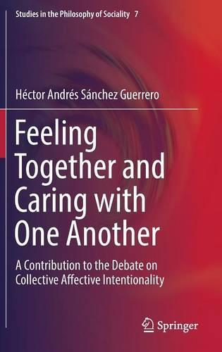 Feeling Together and Caring with One Another: A Contribution to the Debate on Collective Affective Intentionality - Studies in the Philosophy of Sociality 7 (Hardback)