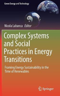 Complex Systems and Social Practices in Energy Transitions: Framing Energy Sustainability in the Time of Renewables - Green Energy and Technology (Hardback)