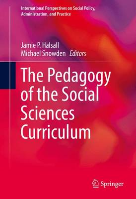 The Pedagogy of the Social Sciences Curriculum - International Perspectives on Social Policy, Administration, and Practice (Hardback)