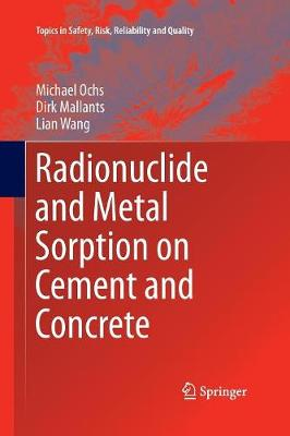 Radionuclide and Metal Sorption on Cement and Concrete - Topics in Safety, Risk, Reliability and Quality 29 (Paperback)