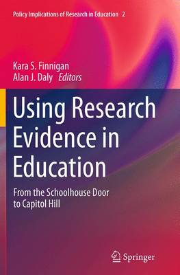 Using Research Evidence in Education: From the Schoolhouse Door to Capitol Hill - Policy Implications of Research in Education 2 (Paperback)