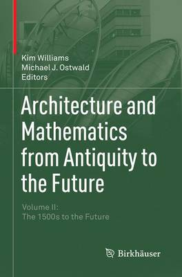 Architecture and Mathematics from Antiquity to the Future: Volume II: The 1500s to the Future (Paperback)
