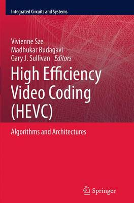 High Efficiency Video Coding (HEVC): Algorithms and Architectures - Integrated Circuits and Systems (Paperback)