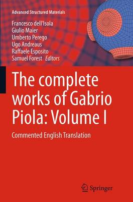 The Complete Works of Gabrio Piola: Volume I: Commented English Translation - Advanced Structured Materials 38 (Paperback)