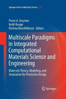 Multiscale Paradigms in Integrated Computational Materials Science and Engineering: Materials Theory, Modeling, and Simulation for Predictive Design - Springer Series in Materials Science 226 (Paperback)