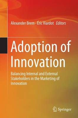 Adoption of Innovation: Balancing Internal and External Stakeholders in the Marketing of Innovation (Paperback)