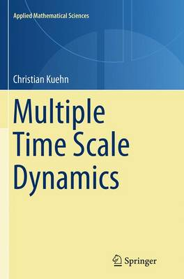 Multiple Time Scale Dynamics - Applied Mathematical Sciences 191 (Paperback)