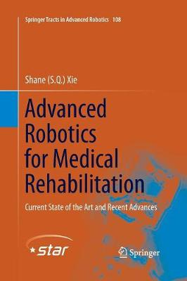 Advanced Robotics for Medical Rehabilitation: Current State of the Art and Recent Advances - Springer Tracts in Advanced Robotics 108 (Paperback)