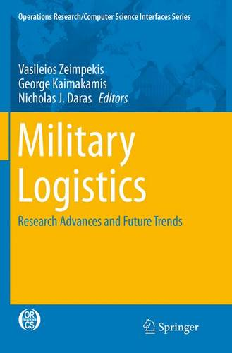 Military Logistics: Research Advances and Future Trends - Operations Research/Computer Science Interfaces Series 56 (Paperback)