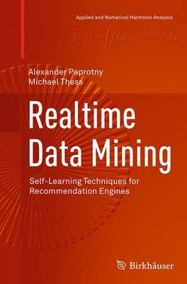 Realtime Data Mining: Self-Learning Techniques for Recommendation Engines - Applied and Numerical Harmonic Analysis (Paperback)