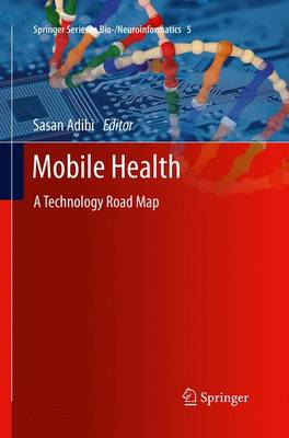 Mobile Health: A Technology Road Map - Springer Series in Bio-/Neuroinformatics 5 (Paperback)