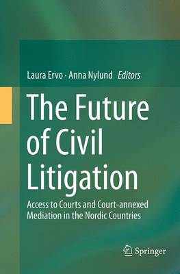 The Future of Civil Litigation: Access to Courts and Court-annexed Mediation in the Nordic Countries (Paperback)