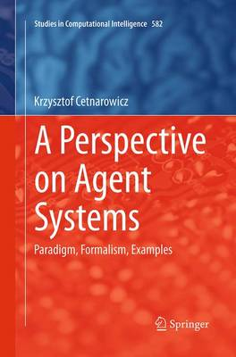 A Perspective on Agent Systems: Paradigm, Formalism, Examples - Studies in Computational Intelligence 582 (Paperback)