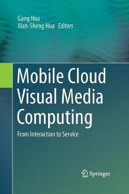 Mobile Cloud Visual Media Computing: From Interaction to Service (Paperback)