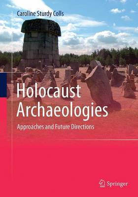 Holocaust Archaeologies: Approaches and Future Directions (Paperback)