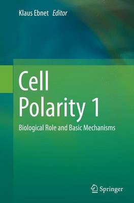 Cell Polarity 1: Biological Role and Basic Mechanisms (Paperback)