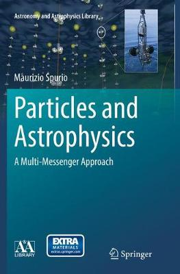 Particles and Astrophysics: A Multi-Messenger Approach - Astronomy and Astrophysics Library (Paperback)