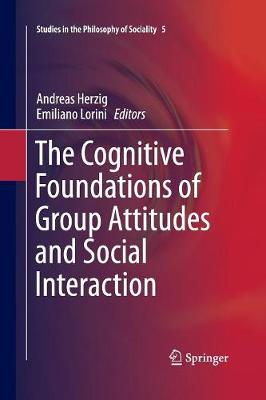 The Cognitive Foundations of Group Attitudes and Social Interaction - Studies in the Philosophy of Sociality 5 (Paperback)