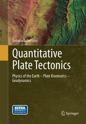 Quantitative Plate Tectonics: Physics of the Earth - Plate Kinematics - Geodynamics (Paperback)