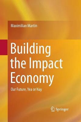 Building the Impact Economy: Our Future, Yea or Nay (Paperback)