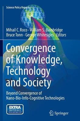 Convergence of Knowledge, Technology and Society: Beyond Convergence of Nano-Bio-Info-Cognitive Technologies - Science Policy Reports (Paperback)