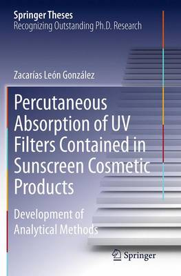 Percutaneous Absorption of UV Filters Contained in Sunscreen Cosmetic Products: Development of Analytical Methods - Springer Theses (Paperback)