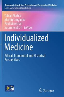 Individualized Medicine: Ethical, Economical and Historical Perspectives - Advances in Predictive, Preventive and Personalised Medicine 7 (Paperback)