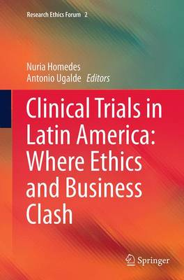 Clinical Trials in Latin America: Where Ethics and Business Clash - Research Ethics Forum 2 (Paperback)
