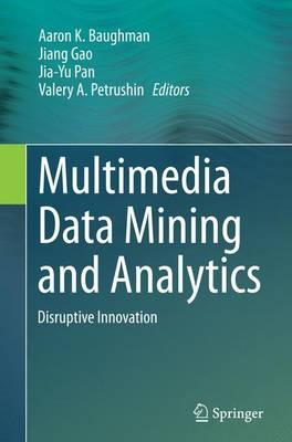 Multimedia Data Mining and Analytics: Disruptive Innovation (Paperback)
