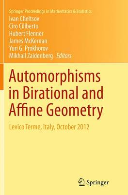 Automorphisms in Birational and Affine Geometry: Levico Terme, Italy, October 2012 - Springer Proceedings in Mathematics & Statistics 79 (Paperback)