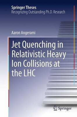 Jet Quenching in Relativistic Heavy Ion Collisions at the LHC - Springer Theses (Paperback)