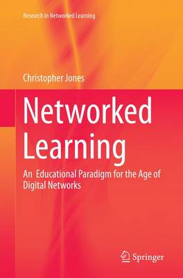 Networked Learning: An  Educational Paradigm for the Age of Digital Networks - Research in Networked Learning (Paperback)