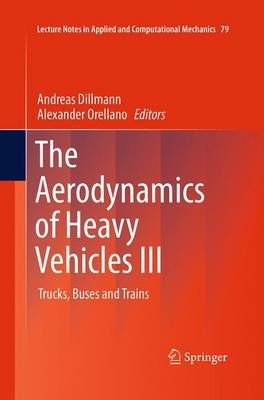 The Aerodynamics of Heavy Vehicles III: Trucks, Buses and Trains - Lecture Notes in Applied and Computational Mechanics 79 (Paperback)