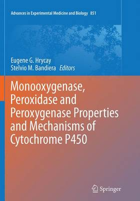 Monooxygenase, Peroxidase and Peroxygenase Properties and Mechanisms of Cytochrome P450 - Advances in Experimental Medicine and Biology 851 (Paperback)