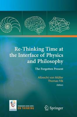Re-Thinking Time at the Interface of Physics and Philosophy: The Forgotten Present - On Thinking 4 (Paperback)