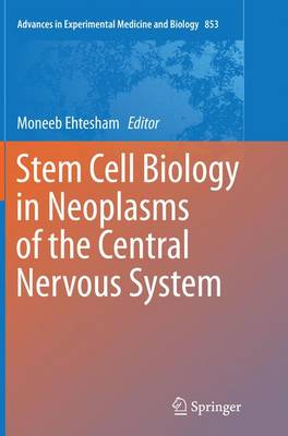 Stem Cell Biology in Neoplasms of the Central Nervous System - Advances in Experimental Medicine and Biology 853 (Paperback)