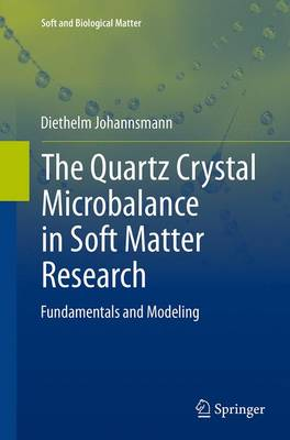 The Quartz Crystal Microbalance in Soft Matter Research: Fundamentals and Modeling - Soft and Biological Matter (Paperback)