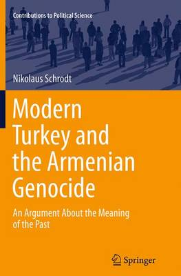 Modern Turkey and the Armenian Genocide: An Argument About the Meaning of the Past - Contributions to Political Science (Paperback)