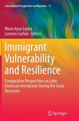 Immigrant Vulnerability and Resilience: Comparative Perspectives on Latin American Immigrants During the Great Recession - International Perspectives on Migration 11 (Paperback)
