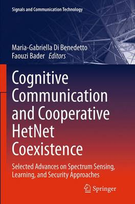 Cognitive Communication and Cooperative HetNet Coexistence: Selected Advances on Spectrum Sensing, Learning, and Security Approaches - Signals and Communication Technology (Paperback)