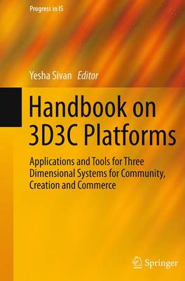Handbook on 3D3C Platforms: Applications and Tools for Three Dimensional Systems for Community, Creation and Commerce - Progress in IS (Paperback)