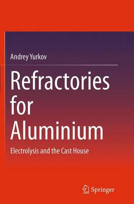 Refractories for Aluminium: Electrolysis and the Cast House (Paperback)