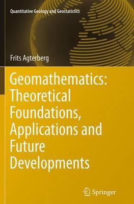 Geomathematics: Theoretical Foundations, Applications and Future Developments - Quantitative Geology and Geostatistics 18 (Paperback)