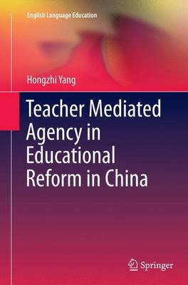 Teacher Mediated Agency in Educational Reform in China - English Language Education 3 (Paperback)