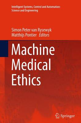 Machine Medical Ethics - Intelligent Systems, Control and Automation: Science and Engineering 74 (Paperback)