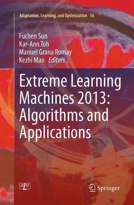 Extreme Learning Machines 2013: Algorithms and Applications - Adaptation, Learning, and Optimization 16 (Paperback)
