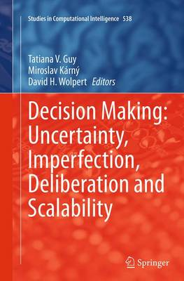 Decision Making: Uncertainty, Imperfection, Deliberation and Scalability - Studies in Computational Intelligence 538 (Paperback)