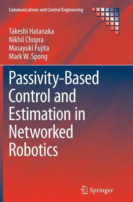 Passivity-Based Control and Estimation in Networked Robotics - Communications and Control Engineering (Paperback)
